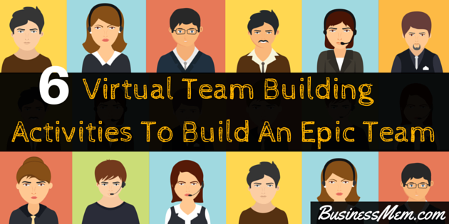 6 Virtual Team Building Activities To Build An Epic Team Today