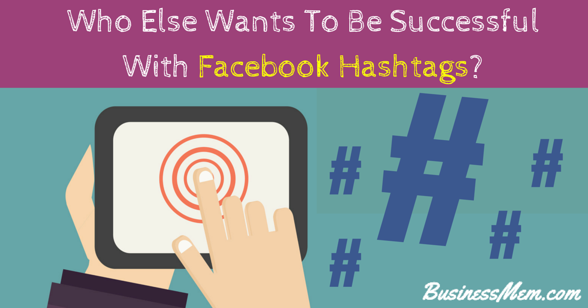 Who Else Wants To Be Successful With Facebook Hashtags?