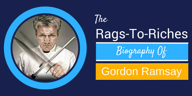 The Rags To Riches Biography Of Chef Gordon Ramsay
